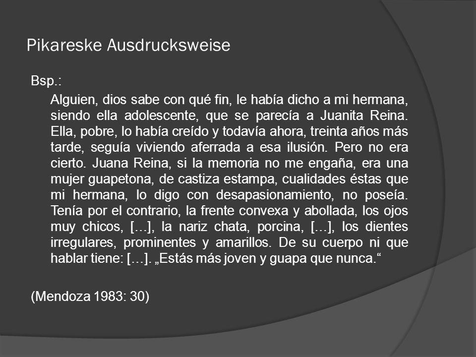 Pikareske Ausdrucksweise Bsp.: Alguien, dios sabe con qué fin, le había dicho a mi hermana, siendo ella adolescente, que se parecía a Juanita Reina.
