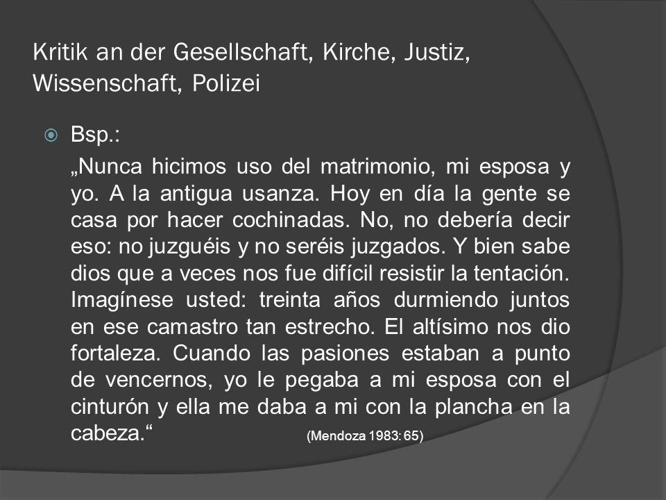Kritik an der Gesellschaft, Kirche, Justiz, Wissenschaft, Polizei Bsp.: Nunca hicimos uso del matrimonio, mi esposa y yo.