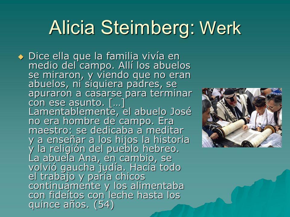 Alicia Steimberg: Werk Dice ella que la familia vivía en medio del campo. Allí los abuelos se miraron, y viendo que no eran abuelos, ni siquiera padre