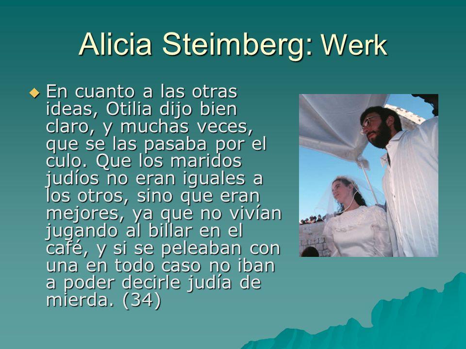 Alicia Steimberg: Werk En cuanto a las otras ideas, Otilia dijo bien claro, y muchas veces, que se las pasaba por el culo. Que los maridos judíos no e