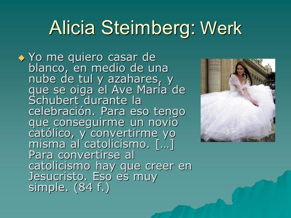 Alicia Steimberg: Werk Yo me quiero casar de blanco, en medio de una nube de tul y azahares, y que se oiga el Ave María de Schubert durante la celebración.