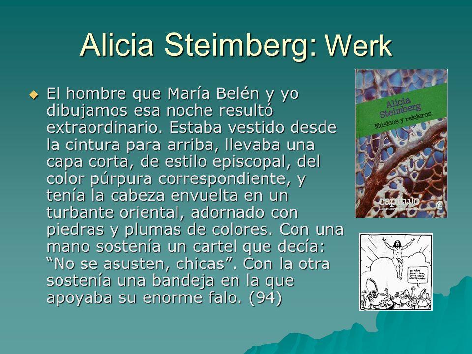 Alicia Steimberg: Werk El hombre que María Belén y yo dibujamos esa noche resultó extraordinario. Estaba vestido desde la cintura para arriba, llevaba