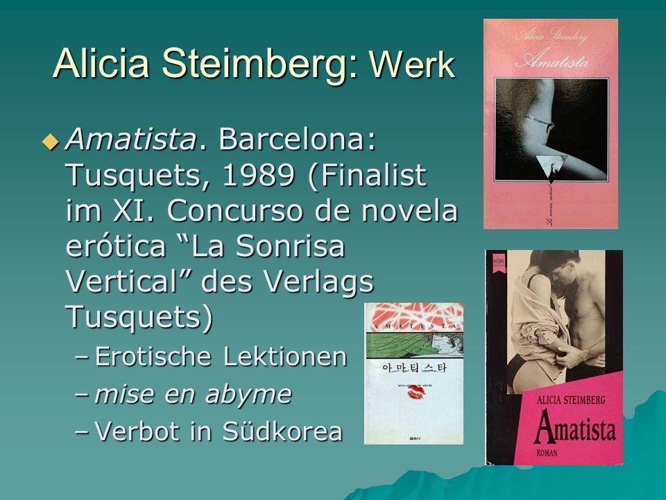 Alicia Steimberg: Werk Amatista. Barcelona: Tusquets, 1989 (Finalist im XI.