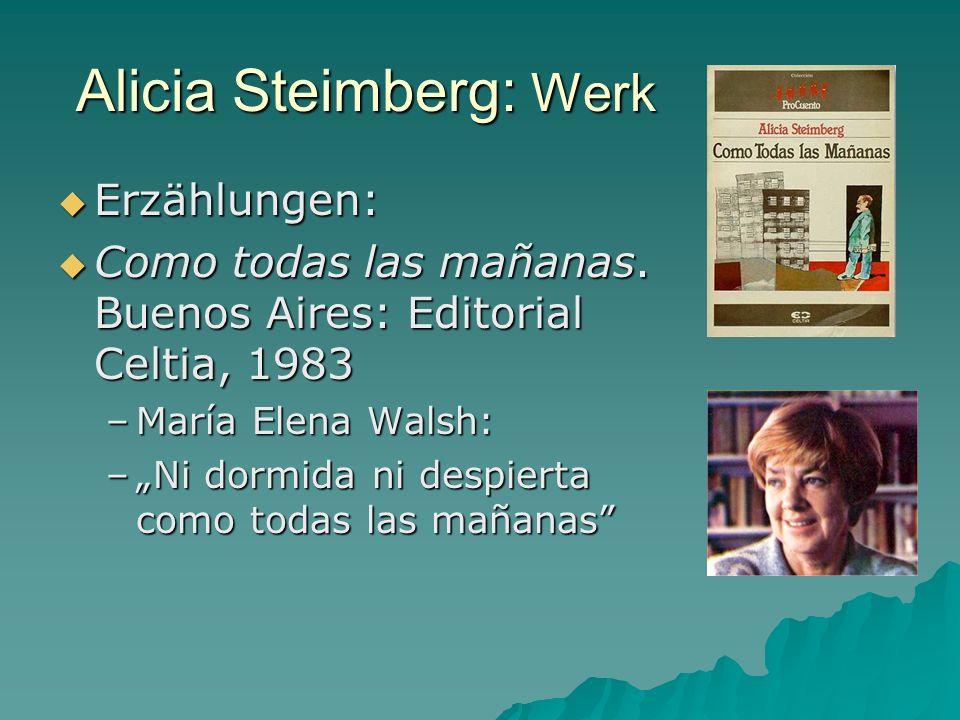 Alicia Steimberg: Werk Erzählungen: Erzählungen: Como todas las mañanas. Buenos Aires: Editorial Celtia, 1983 Como todas las mañanas. Buenos Aires: Ed