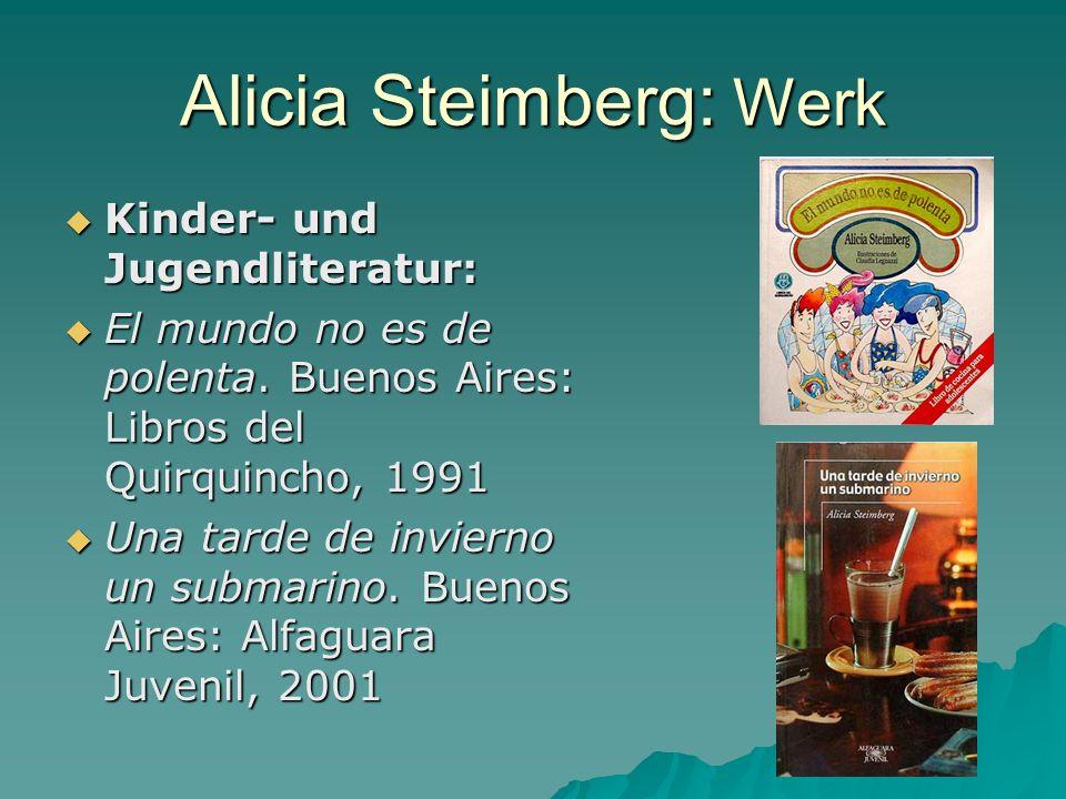 Alicia Steimberg: Werk Kinder- und Jugendliteratur: Kinder- und Jugendliteratur: El mundo no es de polenta. Buenos Aires: Libros del Quirquincho, 1991