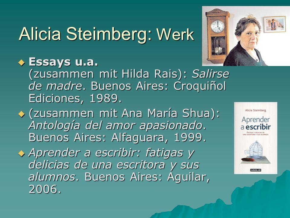 Alicia Steimberg: Werk Essays u.a. (zusammen mit Hilda Rais): Salirse de madre. Buenos Aires: Croquiñol Ediciones, 1989. Essays u.a. (zusammen mit Hil