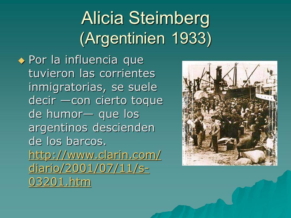Alicia Steimberg (Argentinien 1933) Por la influencia que tuvieron las corrientes inmigratorias, se suele decir con cierto toque de humor que los argentinos descienden de los barcos.