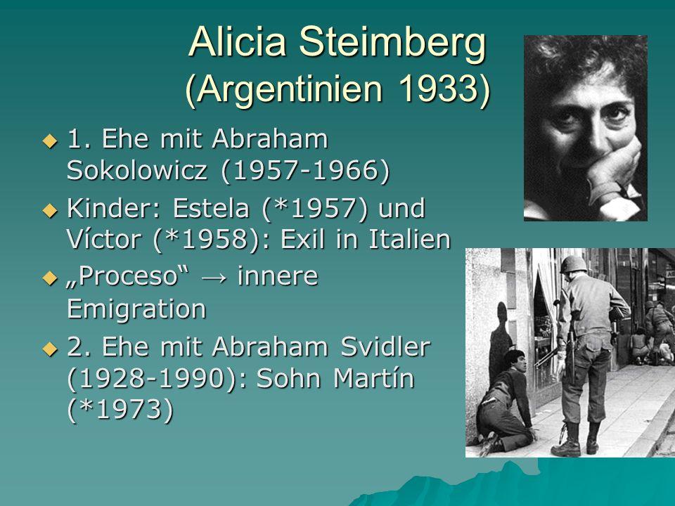 Alicia Steimberg (Argentinien 1933) 1. Ehe mit Abraham Sokolowicz (1957-1966) 1. Ehe mit Abraham Sokolowicz (1957-1966) Kinder: Estela (*1957) und Víc
