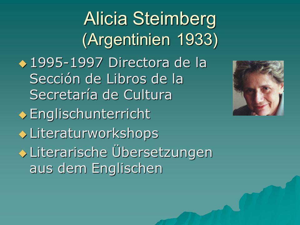 Alicia Steimberg (Argentinien 1933) 1995-1997 Directora de la Sección de Libros de la Secretaría de Cultura 1995-1997 Directora de la Sección de Libros de la Secretaría de Cultura Englischunterricht Englischunterricht Literaturworkshops Literaturworkshops Literarische Übersetzungen aus dem Englischen Literarische Übersetzungen aus dem Englischen