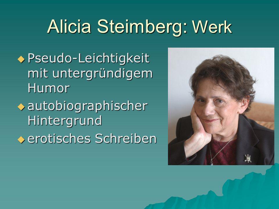 Alicia Steimberg: Werk Pseudo-Leichtigkeit mit untergründigem Humor Pseudo-Leichtigkeit mit untergründigem Humor autobiographischer Hintergrund autobi