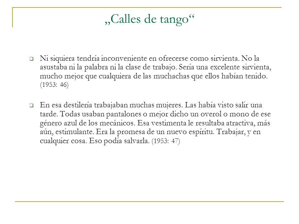 Calles de tango Ni siquiera tendría inconveniente en ofrecerse como sirvienta.