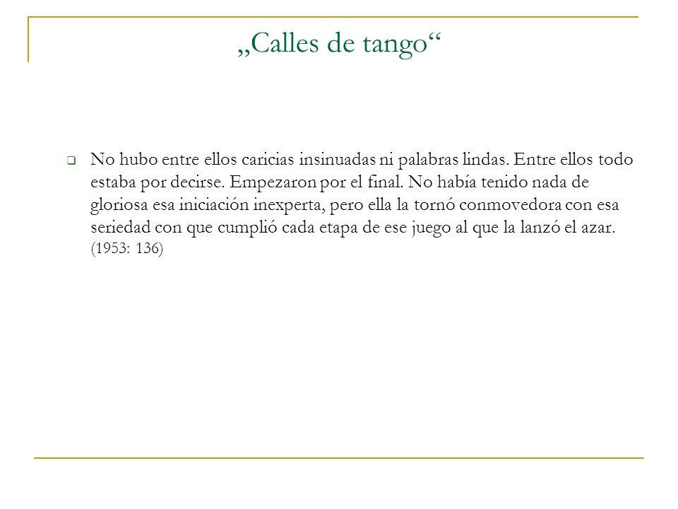 Calles de tango No hubo entre ellos caricias insinuadas ni palabras lindas.