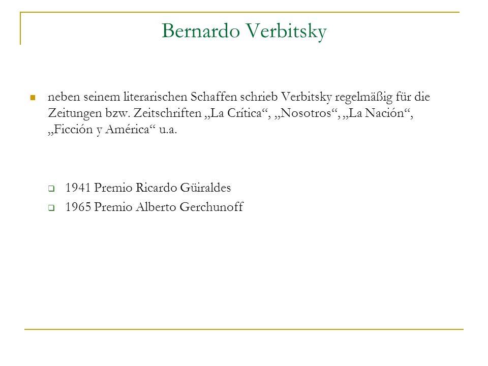 Bernardo Verbitsky neben seinem literarischen Schaffen schrieb Verbitsky regelmäßig für die Zeitungen bzw.