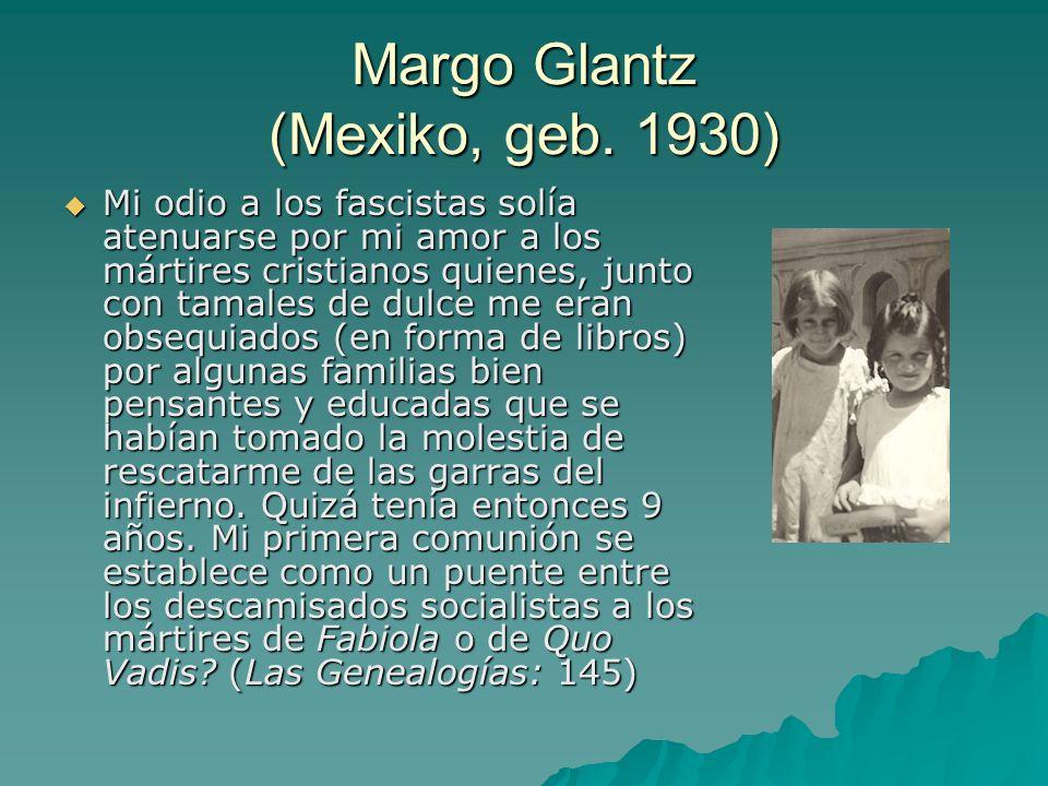 Margo Glantz (Mexiko, geb. 1930) Mi odio a los fascistas solía atenuarse por mi amor a los mártires cristianos quienes, junto con tamales de dulce me