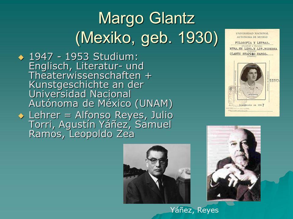 Margo Glantz (Mexiko, geb. 1930) 1947 - 1953 Studium: Englisch, Literatur- und Theaterwissenschaften + Kunstgeschichte an der Universidad Nacional Aut