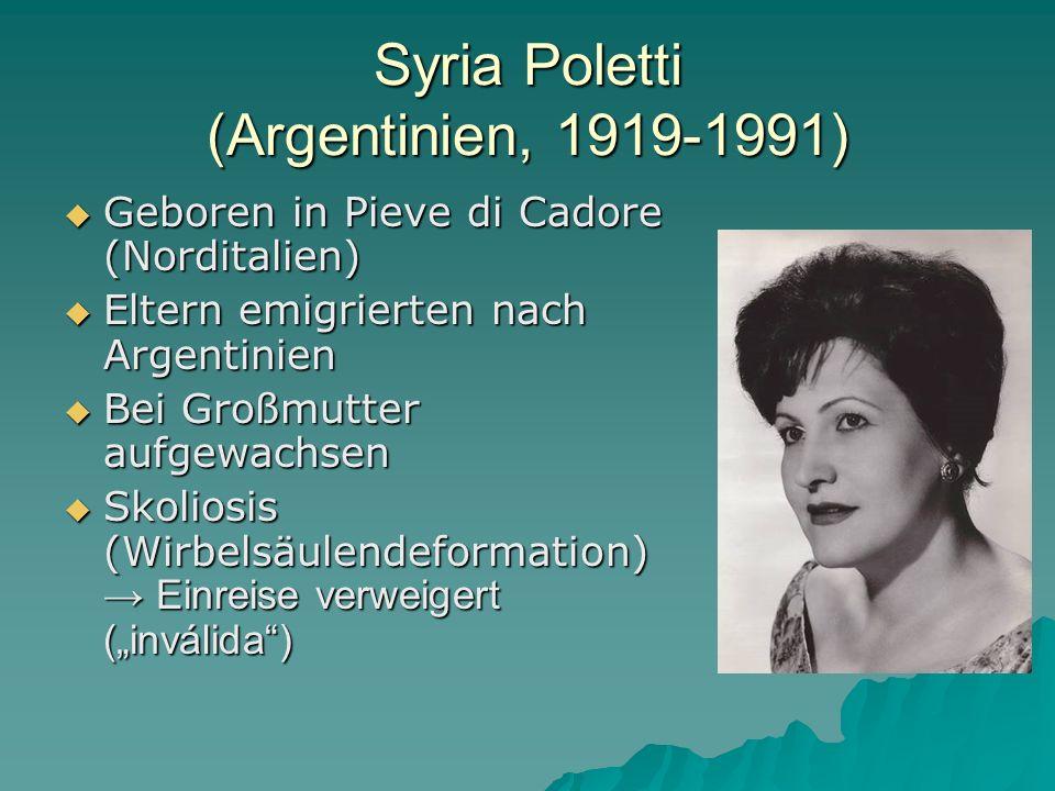Syria Poletti (Argentinien, 1919-1991) Geboren in Pieve di Cadore (Norditalien) Geboren in Pieve di Cadore (Norditalien) Eltern emigrierten nach Argen