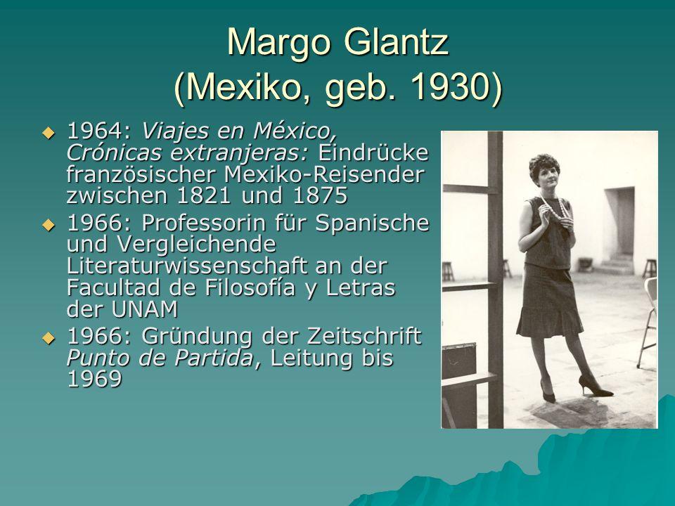Margo Glantz (Mexiko, geb. 1930) 1964: Viajes en México, Crónicas extranjeras: Eindrücke französischer Mexiko-Reisender zwischen 1821 und 1875 1964: V
