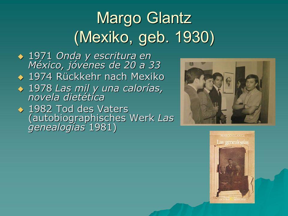 Margo Glantz (Mexiko, geb. 1930) 1971 Onda y escritura en México, jóvenes de 20 a 33 1971 Onda y escritura en México, jóvenes de 20 a 33 1974 Rückkehr