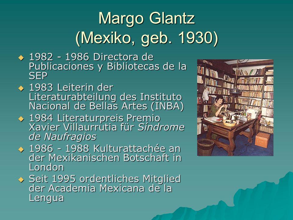 Margo Glantz (Mexiko, geb. 1930) 1982 - 1986 Directora de Publicaciones y Bibliotecas de la SEP 1982 - 1986 Directora de Publicaciones y Bibliotecas d