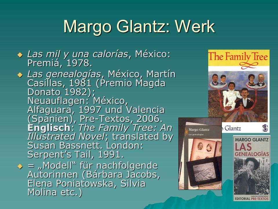 Margo Glantz: Werk Las mil y una calorías, México: Premiá, 1978. Las mil y una calorías, México: Premiá, 1978. Las genealogías, México, Martín Casilla
