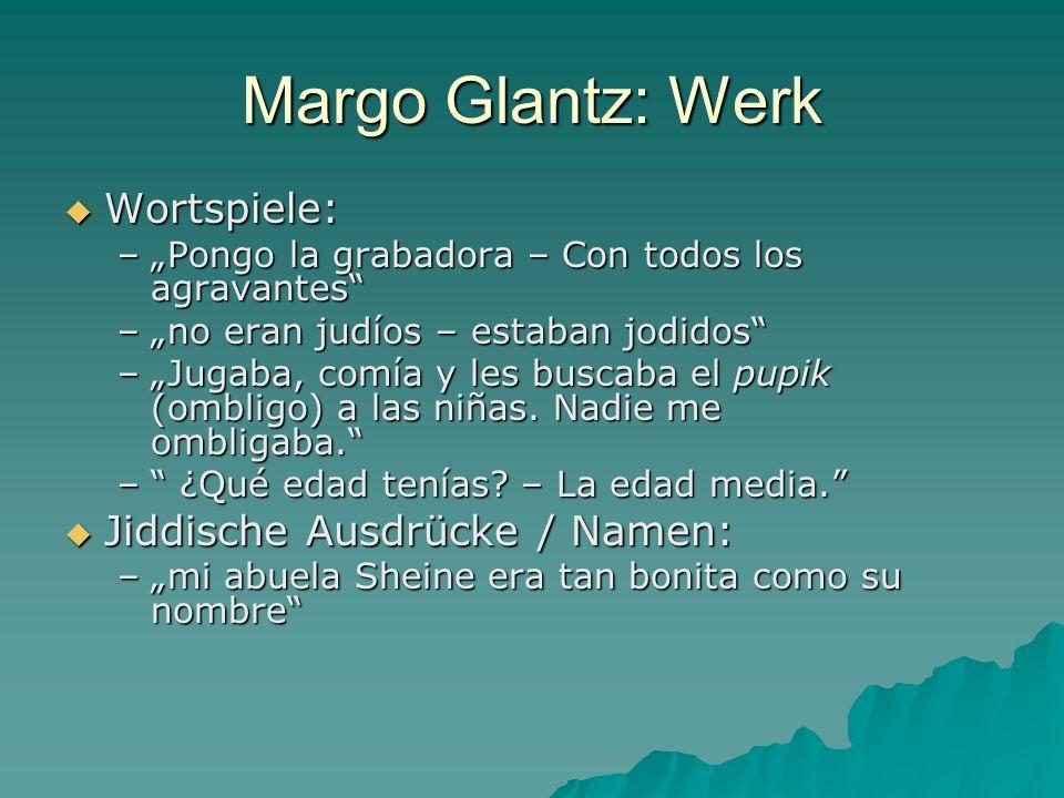 Margo Glantz: Werk Wortspiele: Wortspiele: –Pongo la grabadora – Con todos los agravantes –no eran judíos – estaban jodidos –Jugaba, comía y les busca