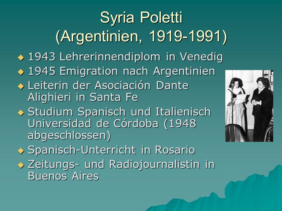 Syria Poletti (Argentinien, 1919-1991) 1943 Lehrerinnendiplom in Venedig 1943 Lehrerinnendiplom in Venedig 1945 Emigration nach Argentinien 1945 Emigr