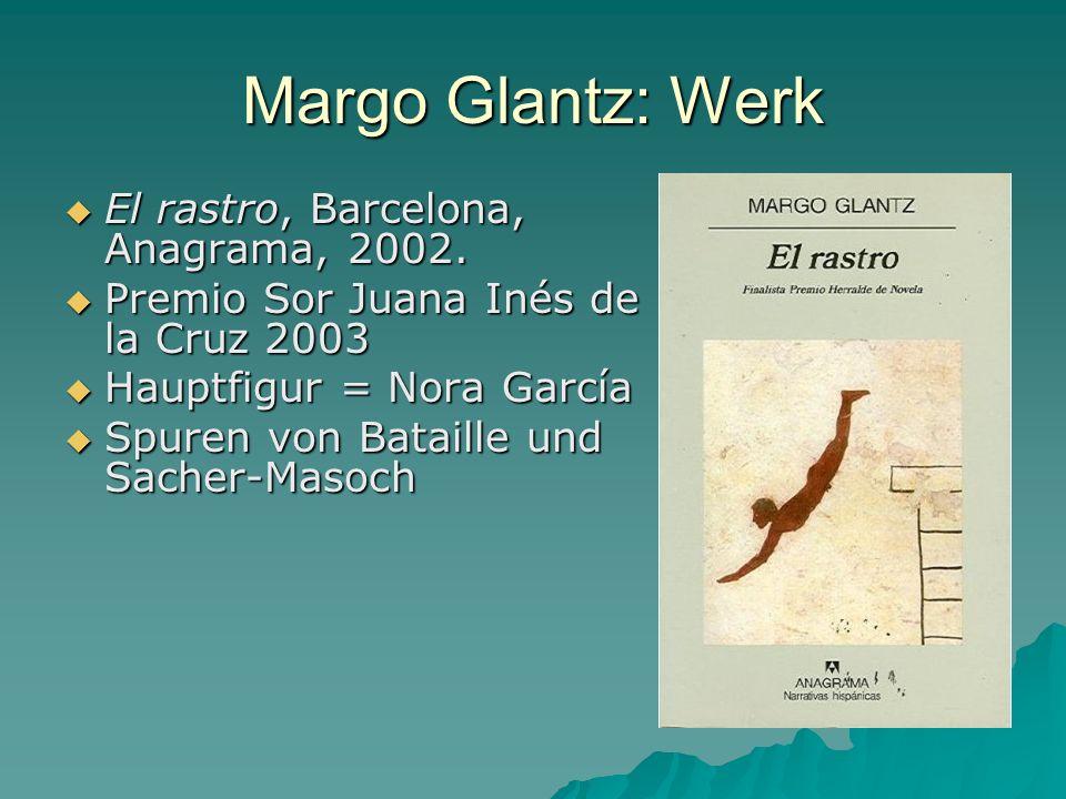 Margo Glantz: Werk El rastro, Barcelona, Anagrama, 2002. El rastro, Barcelona, Anagrama, 2002. Premio Sor Juana Inés de la Cruz 2003 Premio Sor Juana