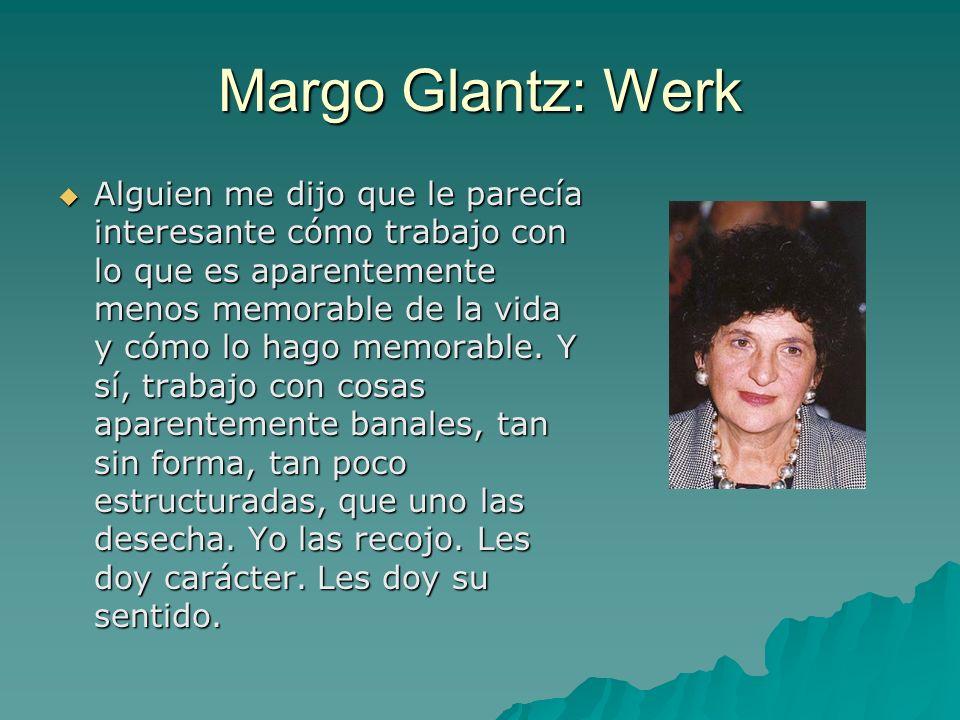 Margo Glantz: Werk Alguien me dijo que le parecía interesante cómo trabajo con lo que es aparentemente menos memorable de la vida y cómo lo hago memor
