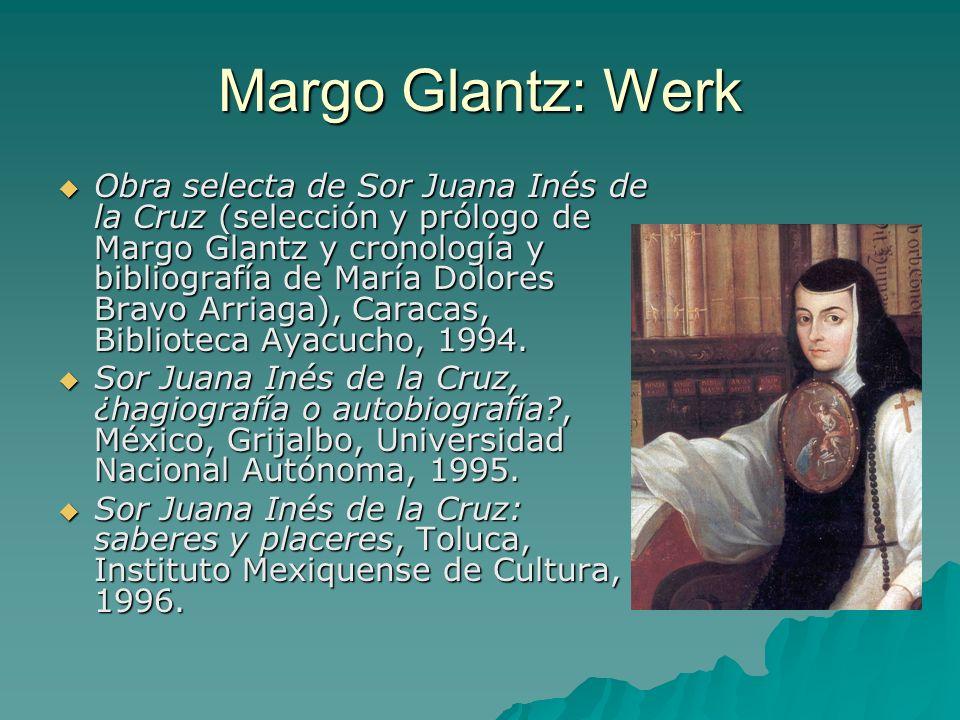 Margo Glantz: Werk Obra selecta de Sor Juana Inés de la Cruz (selección y prólogo de Margo Glantz y cronología y bibliografía de María Dolores Bravo A