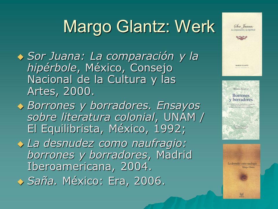 Margo Glantz: Werk Sor Juana: La comparación y la hipérbole, México, Consejo Nacional de la Cultura y las Artes, 2000. Sor Juana: La comparación y la