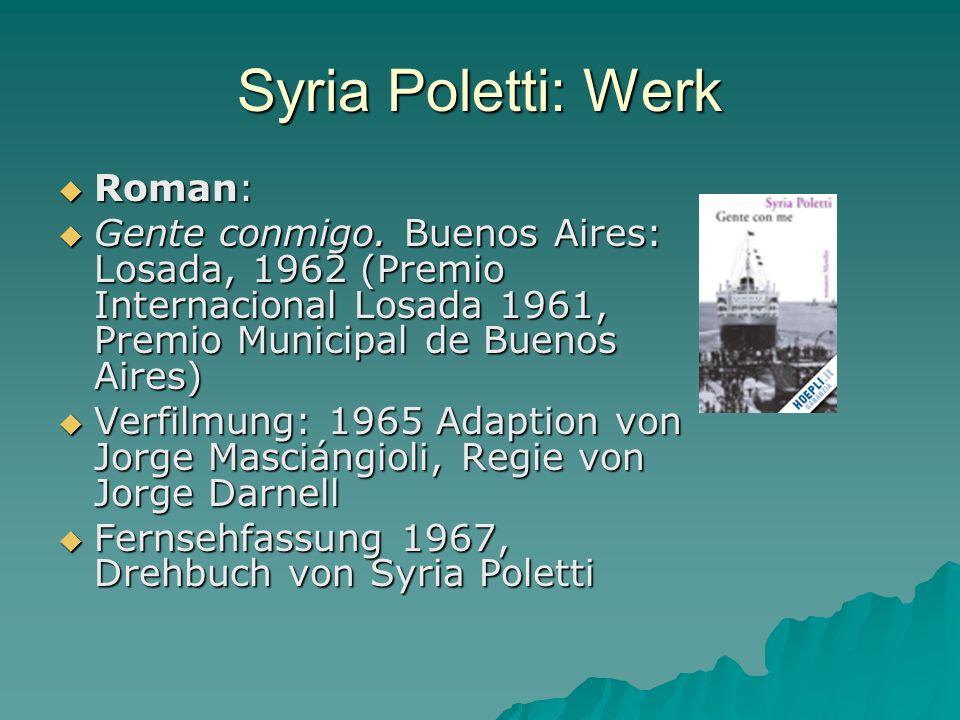 Syria Poletti: Werk Roman: Roman: Gente conmigo. Buenos Aires: Losada, 1962 (Premio Internacional Losada 1961, Premio Municipal de Buenos Aires) Gente