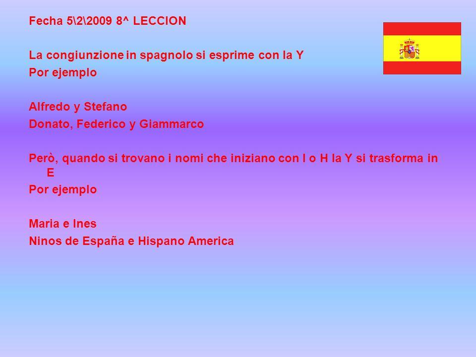 Fecha 5\2\2009 8^ LECCION La congiunzione in spagnolo si esprime con la Y Por ejemplo Alfredo y Stefano Donato, Federico y Giammarco Però, quando si t