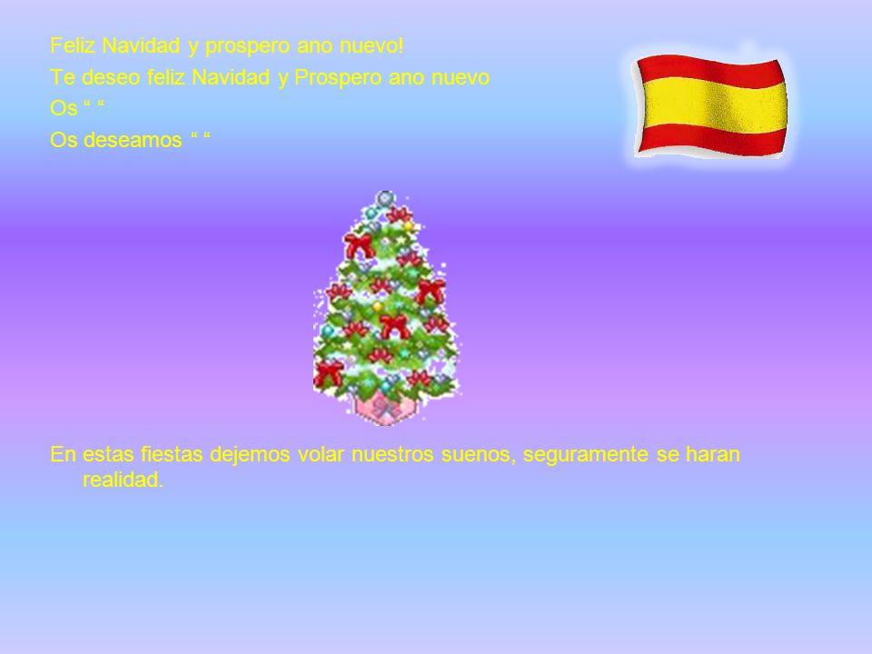 Feliz Navidad y prospero ano nuevo! Te deseo feliz Navidad y Prospero ano nuevo Os Os deseamos En estas fiestas dejemos volar nuestros suenos, seguram