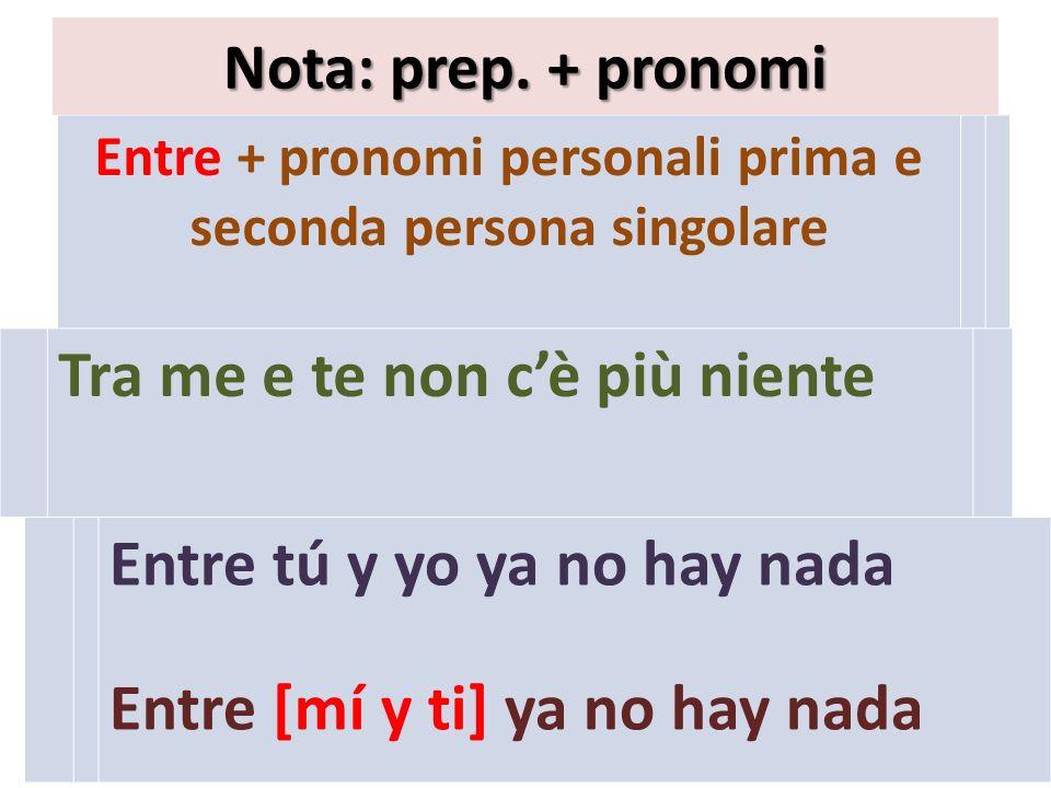 Entre + pronomi personali prima e seconda persona singolare Nota: prep.