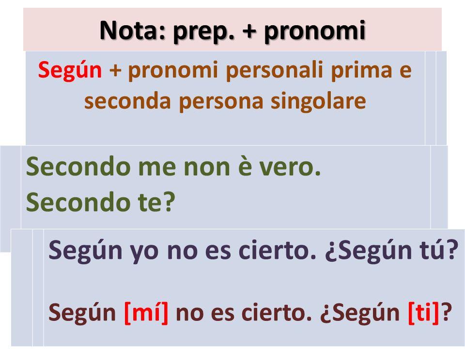 Según + pronomi personali prima e seconda persona singolare Nota: prep.