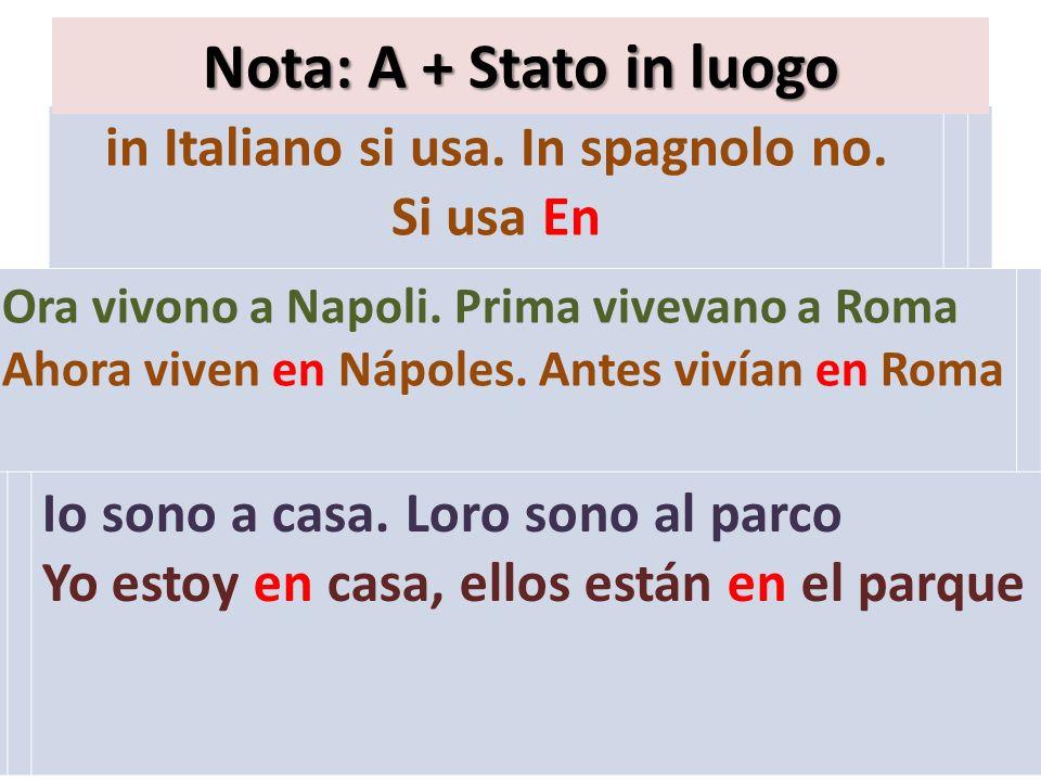 in Italiano si usa.In spagnolo no. Si usa En Nota: A + Stato in luogo Ora vivono a Napoli.