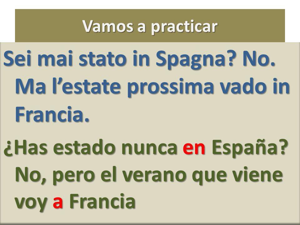 Vamos a practicar Sei mai stato in Spagna.No. Ma lestate prossima vado in Francia.