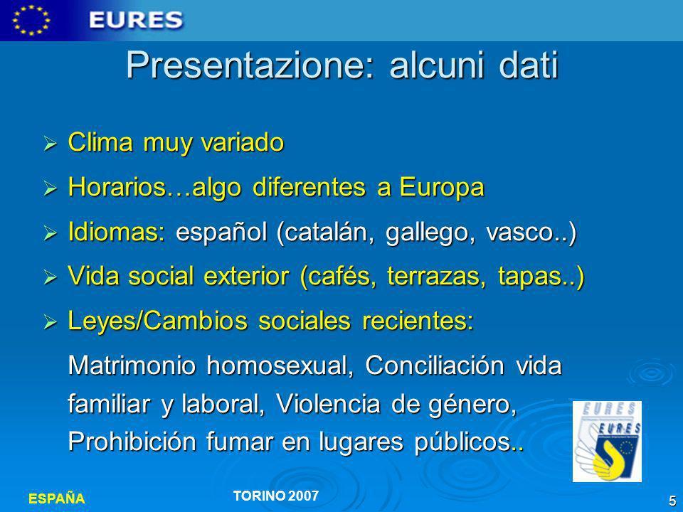 ESPAÑA TORINO 2007 6 Arrivo in Spagna Documentos necesarios Documentos necesarios N.I.E.: Número de Identificación personal, N.I.E.: Número de Identificación personal, (Policía Oficinas de Extranjeros).