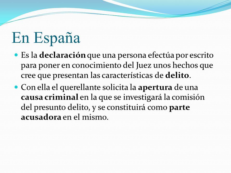 En España Es la declaración que una persona efectúa por escrito para poner en conocimiento del Juez unos hechos que cree que presentan las característ