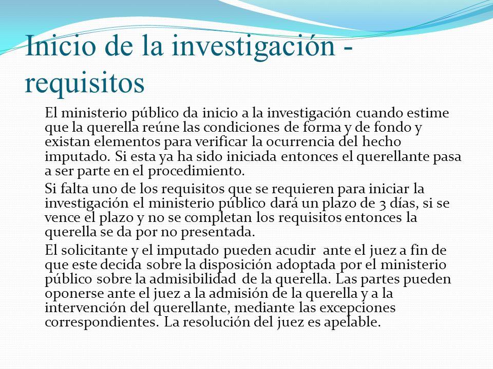 Inicio de la investigación - requisitos El ministerio público da inicio a la investigación cuando estime que la querella reúne las condiciones de form
