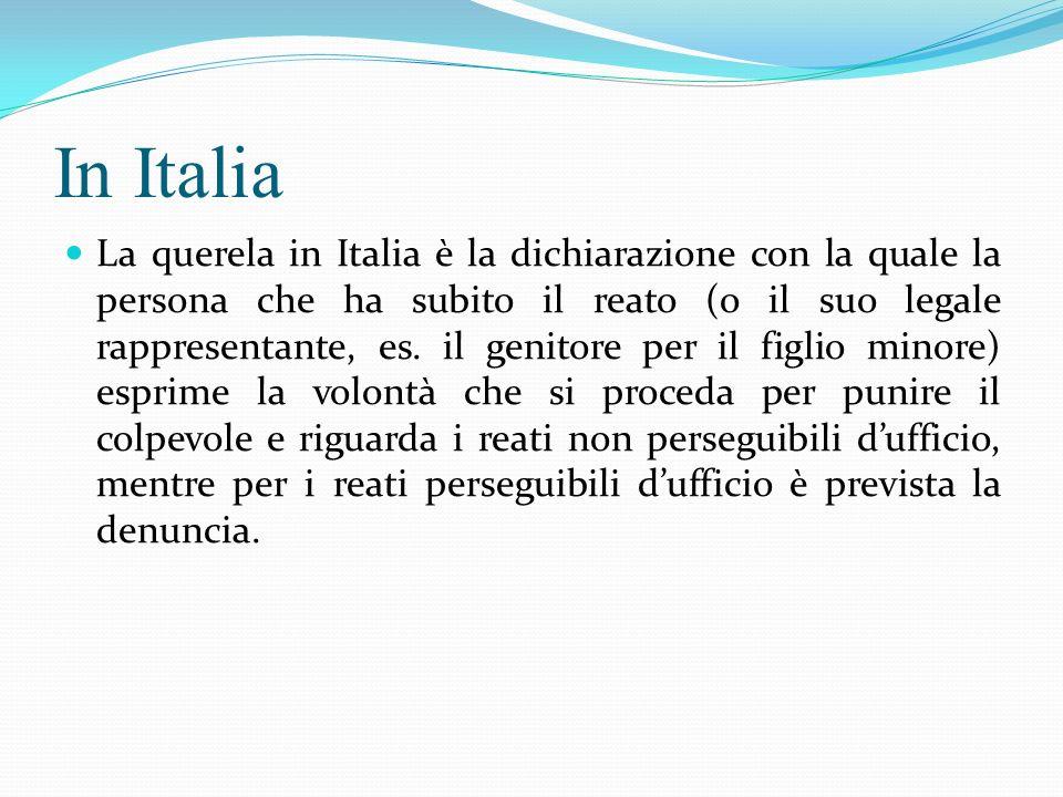 In Italia La querela in Italia è la dichiarazione con la quale la persona che ha subito il reato (o il suo legale rappresentante, es. il genitore per