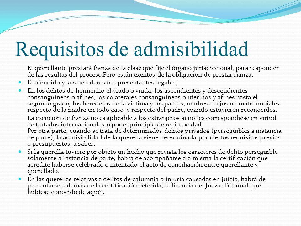 Requisitos de admisibilidad El querellante prestará fianza de la clase que fije el órgano jurisdiccional, para responder de las resultas del proceso.P