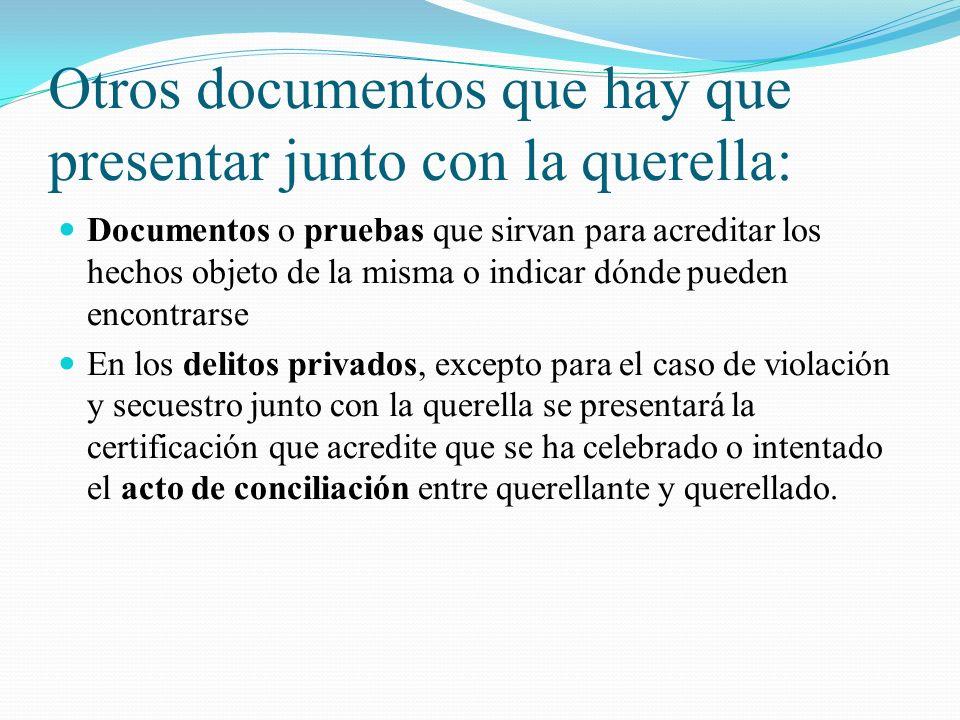 Otros documentos que hay que presentar junto con la querella: Documentos o pruebas que sirvan para acreditar los hechos objeto de la misma o indicar d