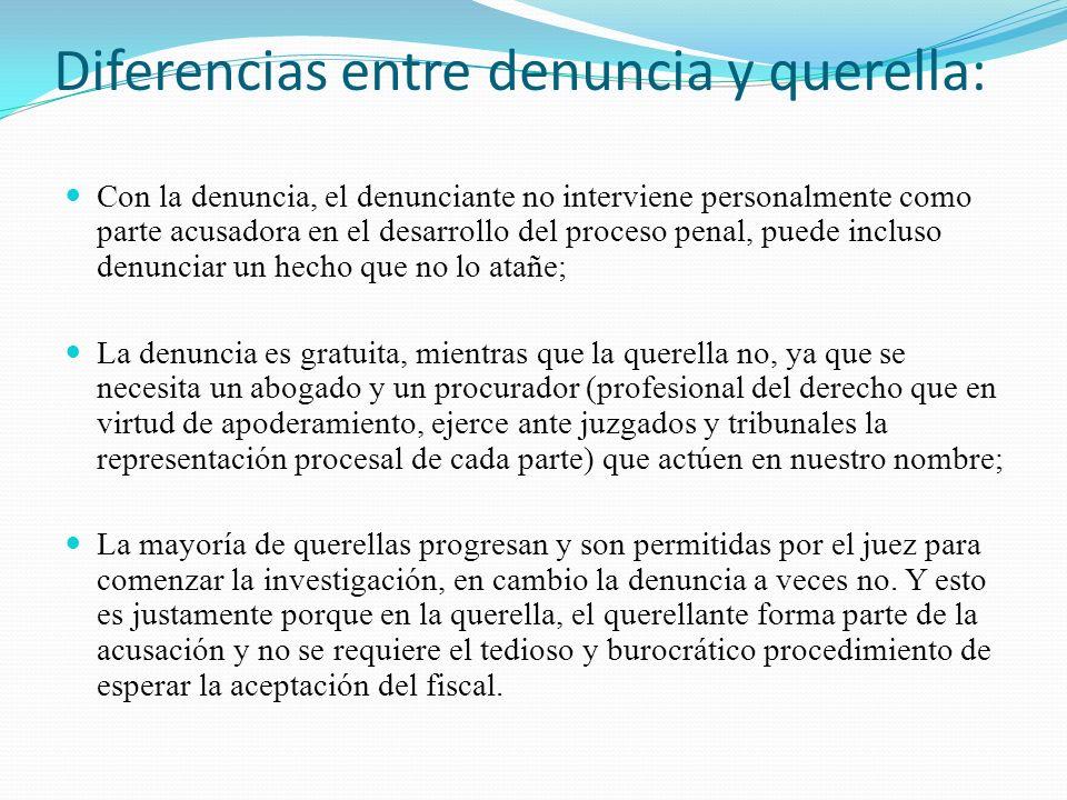 Diferencias entre denuncia y querella: Con la denuncia, el denunciante no interviene personalmente como parte acusadora en el desarrollo del proceso p