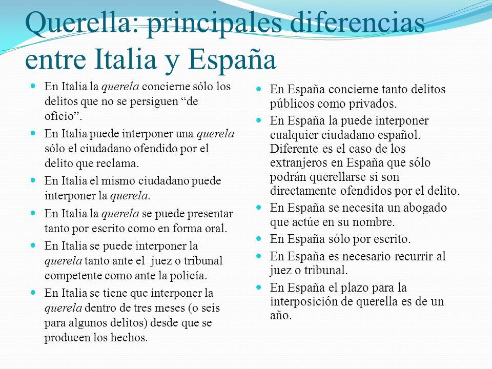 Querella: principales diferencias entre Italia y España En Italia la querela concierne sólo los delitos que no se persiguen de oficio. En Italia puede