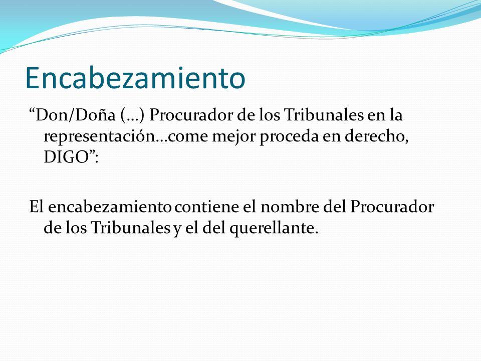 Encabezamiento Don/Doña (…) Procurador de los Tribunales en la representación…come mejor proceda en derecho, DIGO: El encabezamiento contiene el nombr