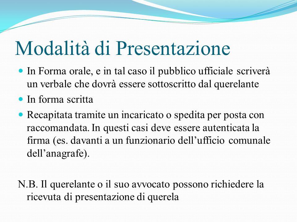 Modalità di Presentazione In Forma orale, e in tal caso il pubblico ufficiale scriverà un verbale che dovrà essere sottoscritto dal querelante In form