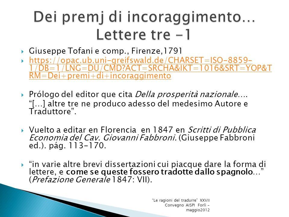 Giuseppe Tofani e comp., Firenze,1791 https://opac.ub.uni-greifswald.de/CHARSET=ISO-8859- 1/DB=1/LNG=DU/CMD ACT=SRCHA&IKT=1016&SRT=YOP&T RM=Dei+premi+di+incoraggimento https://opac.ub.uni-greifswald.de/CHARSET=ISO-8859- 1/DB=1/LNG=DU/CMD ACT=SRCHA&IKT=1016&SRT=YOP&T RM=Dei+premi+di+incoraggimento Prólogo del editor que cita Della prosperità nazionale….
