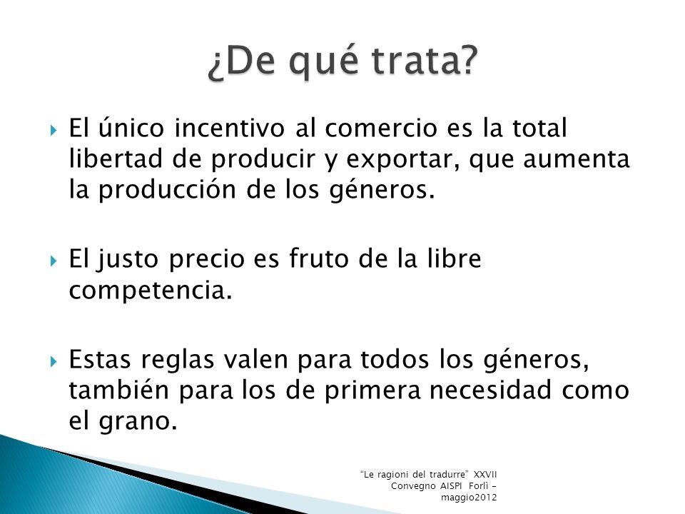 El único incentivo al comercio es la total libertad de producir y exportar, que aumenta la producción de los géneros.