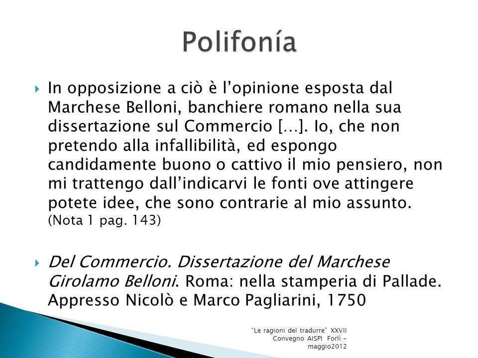 In opposizione a ciò è lopinione esposta dal Marchese Belloni, banchiere romano nella sua dissertazione sul Commercio […].